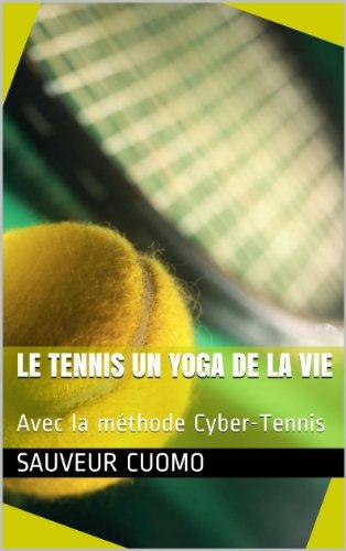 Télécharger des livres en anglais pdf Le tennis un yoga de la vie: Avec la méthode Cyber-Tennis (Les Yoga de la vie t. 2) B00IWIXERS PDF