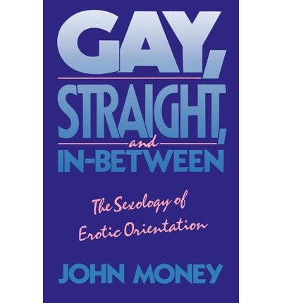 [(Gay, Straight and In-between: The Sexology of Erotic Orientation)] [Author: John Money] published on (June, 1990)