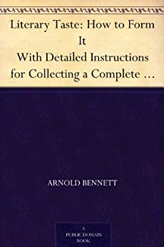 Literary Taste: How to Form It With Detailed Instructions for Collecting a Complete Library of English Literature (English Edition) par [Bennett, Arnold]