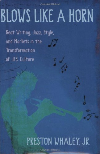 Blows Like a Horn: Beat Writing, Jazz, Style, and Markets in the Transformation of U.S. Culture