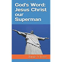 God's Word: Jesus Christ our Superman
