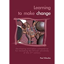 Learning To Make Change: Developing Innovation Competence for Recreating the African University of the 21st Century