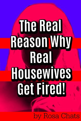 The Real Reason Real Housewives Get Fired (English Edition)
