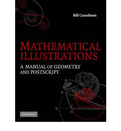 [(Mathematical Illustrations: A Manual of Geometry and PostScript)] [by: Bill Casselman]