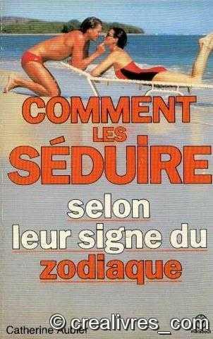 Comment les séduire Broché – 30 mai 1990 Catherine Aubier Marabout 2501008243 Astrologie et sexualité