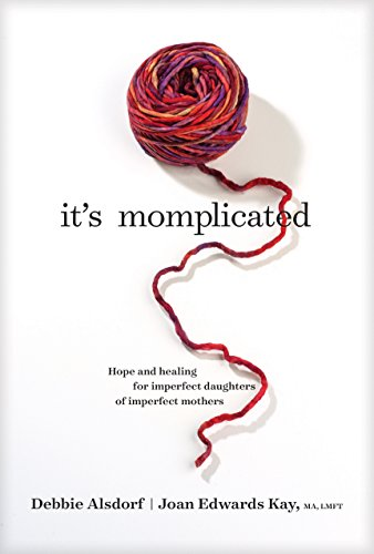 It's Momplicated: Hope and Healing for Imperfect Daughters of Imperfect Mothers por Debbie Alsdorf