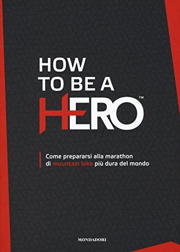 How to be a HERO. Come prepararsi alla marathon di mountain bike più dura del mondo