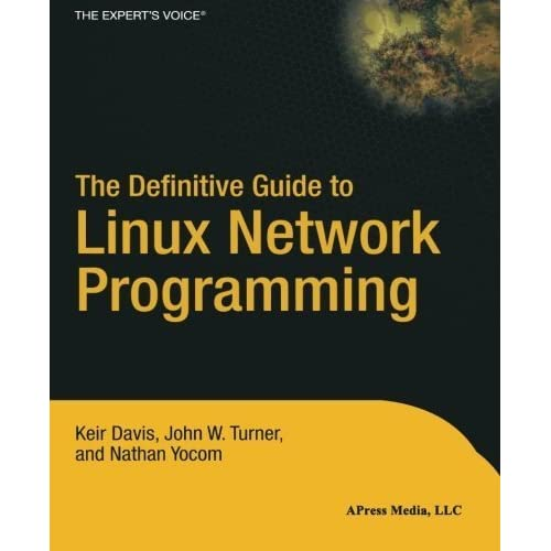 The Definitive Guide to Linux Network Programming (Expert's Voice) by Nathan Yocom John Turner Keir Davis(2004-08-04)