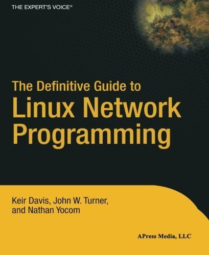 The Definitive Guide to Linux Network Programming (Expert's Voice) 1st edition by Yocom, Nathan, Turner, John, Davis, Keir (2004) Paperback