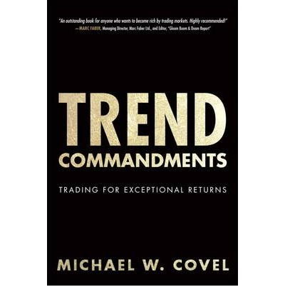 By Covel, Michael ( Author ) [ Trend Commandments: Trading for Exceptional Returns By Jun-2011 Hardcover