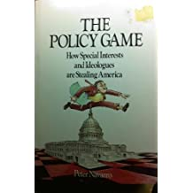 Policy Game: How Special Interests and Ideologues are Stealing America by Peter Navarro (1984-11-07)