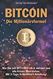BITCOIN Die  Millionärsformel Wie Sie mit BITCOINS reich werden und alle Krisen überstehen. Mit 3-Tage-Schnellstart-Anleitung!