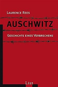 Auschwitz: Geschichte eines Verbrechens von [Rees, Laurence]