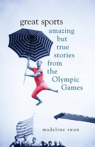 Great Sports: Amazing But True Stories from the Olympic Games por Madeleine Swan