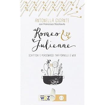 Romeo & Julienne. Scrittori E Personaggi Tra Fornelli E Web