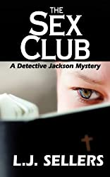 The Sex Club: A Detective Jackson Mystery by L.J. Sellers (2011-01-31)