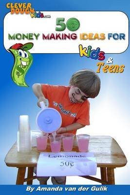 [(50 Money Making Ideas for Kids and Teens)] [By (author) Amanda L Van Der Gulik ] published on (February, 2012)