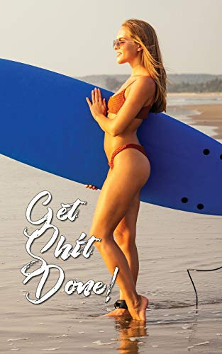 Get Shit Done: 2019 Weekly Planner Tuned to the Hustle. Bikini Girl Goes Surfing Because She Got Shit Done! (Bikini Girl Get Shit Done Planner, Band 1)