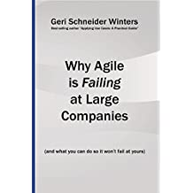 Why Agile is Failing at Large Companies: (and what you can do so it won't fail at yours) (English Edition)