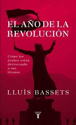 El año de la Revolución: Cómo los árabes están derrocando a sus tiranos (Pensamiento) por LLUIS(NOUTILIZAR) BASSETS