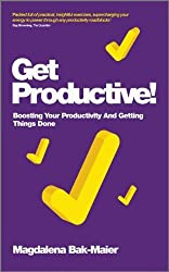 By Magdalena Bak-Maier - Get Productive!: Boosting Your Productivity and Getting Things Done (Original)