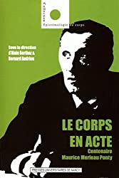 Le corps en acte : Centenaire Maurice Merleau Ponty