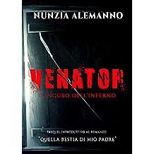 Venator - L'incubo dell'Inferno: Spin off paranormal thriller   Mistero, creature soprannaturali, demoni, streghe, licantropi... quando la caccia diventa una missione