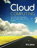 Cloud Computing: Saas, Paas, Iaas, Virtualization, Business Models, Mobile, Security, and More