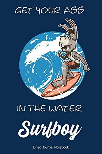 Get Your Ass In The Water Surfboy: Paperback Sports Notebook Lined Journal