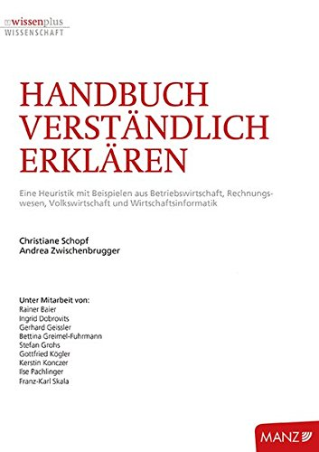 Handbuch Verständlich Erklären: Eine Heuristik mit Beispielen aus Betriebswirtschaft, Rechnungswesen, Volkswirtschaft und Wirtschaftsinformatik