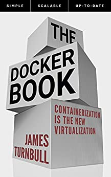 The Docker Book: Containerization is the new virtualization by [Turnbull, James]