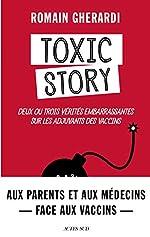 Toxic Story - Deux ou trois vérités embarrassantes sur les vaccins et leurs adjuvants de Romain GHERARDI