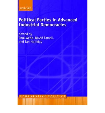 [(Political Parties in Advanced Industrial Democracies)] [ Edited by Paul Webb, Edited by David M. Farrell, Edited by Ian Holliday ] [April, 2003]
