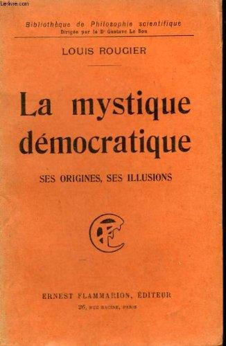La mystique democratique. ses origines, ses illusions. collection : bibliotheque de philosophie scientifique.