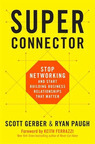 Superconnector: Stop Networking and Start Building Business Relationships that Matter por Scott Gerber