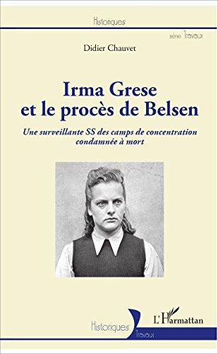 Irma Grese et le procès de Belsen: Une surveillante SS des camps de concentration condamnée à mort (Historiques) par Didier Chauvet