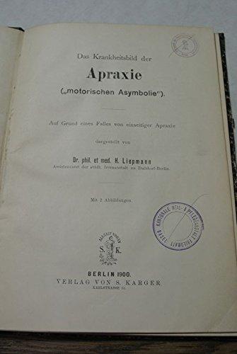 Das Krankheitsbild der Apraxis (motorischen Asymbolie). Auf Grund eines Falles von einseitiger Apraxie dargestellt.