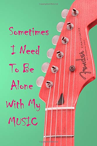 Sometimes I Need To Be Alone With My Music: Cute Music Fun Notebook Workbook Journal - pink guitar