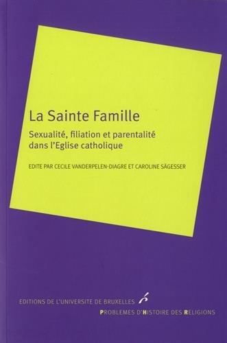 La Sainte Famille : Sexualité, filiation et parentalité dans l'Eglise catholique par