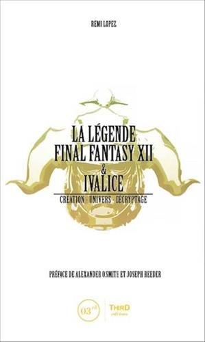 La légende Final Fantasy XII & Ivalice :  Création - Univers - Décryptage