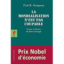 La Mondialisation n'est pas coupable : Vertus et limites du libre-échange