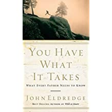 (You Have What It Takes: What Every Father Needs to Know) By Eldredge, John (Author) Paperback on (03 , 2007)