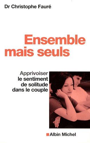 Ensemble mais seuls : Apprivoiser le sentiment de solitude dans le couple par Christophe Fauré