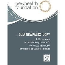 Guía NewPalex–UCP®: Estándares para la implantación y certificación del método NewPalex en Unidades de Cuidados Paliativos