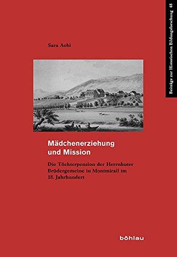 Mädchenerziehung und Mission: Die Töchterpension der Herrnhuter Brüdergemeine in Montmirail im 18. Jahrhundert