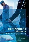 Das erweiterte Museum: Medien, Technologien und Internet (MuseumsBausteine, Band 19)