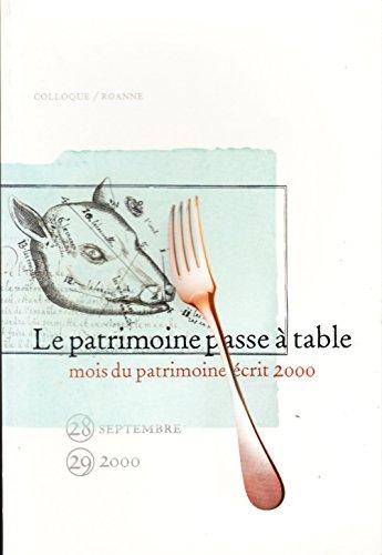 Le patrimoine passe à table. Actes du colloque, Roanne, 28 et 29 septembre 2000