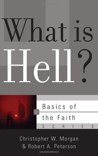 What Is Hell? (Basics of the Faith) by Christopher W. Morgan (2010-06-02)