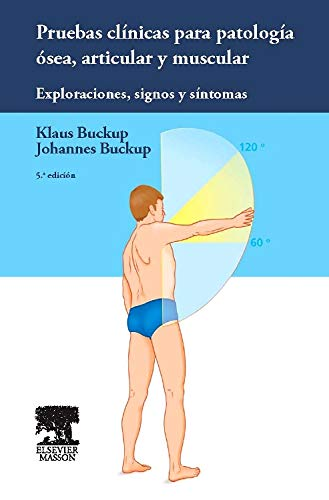 Pruebas Clínicas Para Patología Ósea, Articular Y Muscular: Exploraciones, Signos Y Síntomas - 5ª Edición por Klaus Buckup