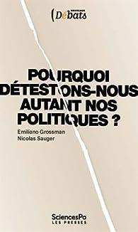 Pourquoi détestons-nous autant nos politiques ? par Emiliano Grossman